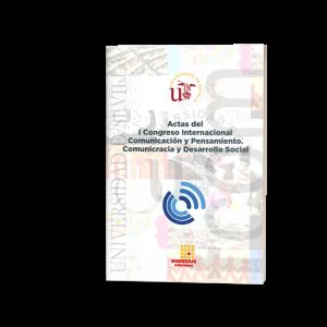 Actas del I Congreso Internacional Comunicación y Pensamiento. Comunicracia y Desarrollo Social