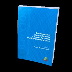 Comunicación, ciberperiodismo y nuevos formatos multimedia interactivos
