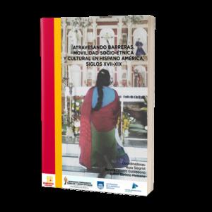Atravesando barreras. Movilidad socio-étnica y cultural en Hispano América, siglos XVII-XIX