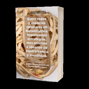 Entre redes y espacios familiares en Iberoamérica. Repensando estrategias, mecanismos e idearios de supervivencia y movilidad.