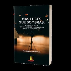 Portada del libro Más luces que sombras: el impacto de la Ley Orgánica de Comunicación en la TV ecuatoriana