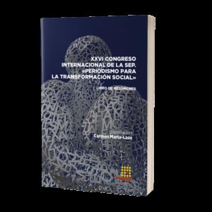 LIBRO DE RESÚMENES XXVI CONGRESO INTERNACIONAL DE LA SEP «PERIODISMO PARA LA TRANSFORMACIÓN SOCIAL»